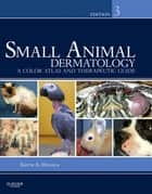 Small Animal Dermatology - E-Book - A Color Atlas and Therapeutic Guide ebook by Keith A. Hnilica, DVM, MS,...