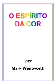 O Espírito da Cor ebook by Mark Wentworth