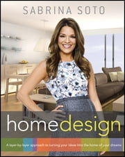Sabrina Soto Home Design - A Layer-by-Layer Approach to Turning Your Ideas into the Home of Your Dreams ebook by Sabrina Soto
