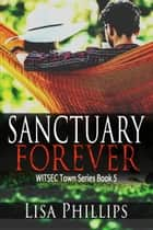 Sanctuary Forever WITSEC Town Series Book 5 ebook by Lisa Phillips