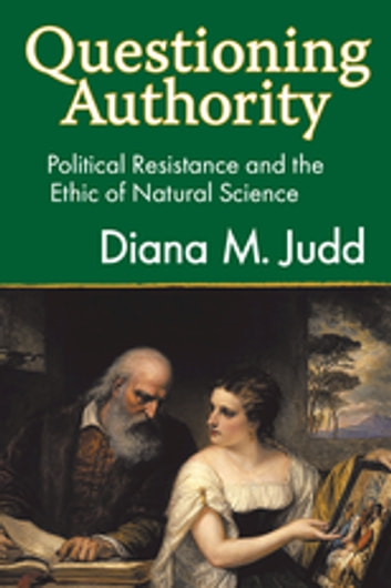 Questioning Authority - Political Resistance and the Ethic of Natural Science ebook by Diana M. Judd