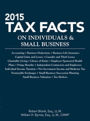 2015 Tax Facts on Individuals & Small Business ebook by Robert Bloink, William H. Byrnes