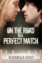 On the Road to a Perfect Match ebook by Elizabella Gold