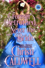 Forever Betrothed, Never the Bride ebook by Christi Caldwell