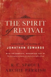 The Spirit of Revival (With the Complete, Modernized Text of The Distinguishing Marks of a Work of the Spirit of God) - Discovering the Wisdom of Jonathan Edwards ebook by R. C. Sproul,Archie Parrish,Jonathan Edwards,William Cooper