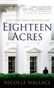 Eighteen Acres - A Novel ebook by Nicolle Wallace