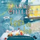Eggs on Ice audiobook by Laura Childs