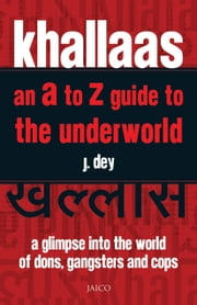 Khallaas - an A to Z Guide to the Underworld ebook by J. Dey