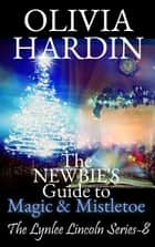 The Newbie's Guide to Magic & Mistletoe - The Lynlee Lincoln Series, #8 ebook by Olivia Hardin