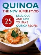 Quinoa: The New Superfood: 25 Delicious, Easy To Make Quinoa Recipes ebook by Jago Holmes