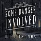 Some Danger Involved audiobook by Will Thomas