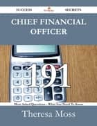 Chief Financial Officer 191 Success Secrets - 191 Most Asked Questions On Chief Financial Officer - What You Need To Know ebook by Theresa Moss