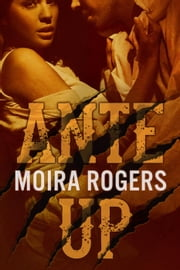 Ante Up - Down & Dirty, #3 ebook by Moira Rogers