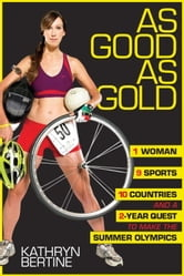 As Good as Gold - 1 Woman, 9 Sports, 10 Countries, and a 2-Year Quest to Make the Summer Olympics ebook by Kathryn Bertine