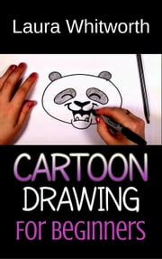 Cartoon Drawing For Beginners ebook by Laura Whitworth