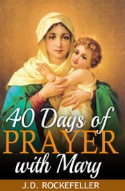 40 Days of Prayer with Mary ebook by J.D. Rockefeller