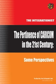 The Pertinence of CARICOM in the 21st Century: Some Perspectives ebook by Hon. Prof. Sir Kenneth O. Hall