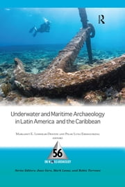 Underwater and Maritime Archaeology in Latin America and the Caribbean ebook by Margaret E Leshikar-Denton,Pilar Luna Erreguerena