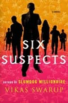 Six Suspects ebook by Vikas Swarup