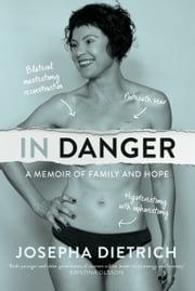 In Danger - A Memoir of Family and Hope ebook by Josepha Dietrich