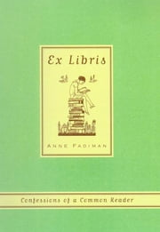 Ex Libris - Confessions of a Common Reader ebook by Anne Fadiman