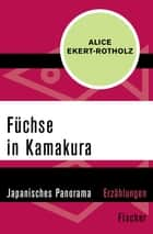 Füchse in Kamakura - Japanisches Panorama ebook by Alice Ekert-Rotholz