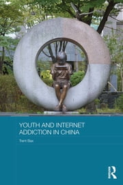 Youth and Internet Addiction in China ebook by Trent Bax