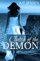 Clutch of the Demon ebook by A. P. Jensen