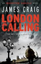 London Calling - a gripping political thriller for our times ebook by James Craig