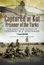 Captured at Kut, Prisoner of the Turks ebook by Colonel   Spackman,Tony  Spackman