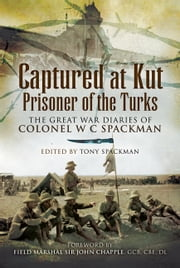 Captured at Kut, Prisoner of the Turks - The Great War Diaries of Colonel William Spackman ebook by Colonel   Spackman,Tony  Spackman