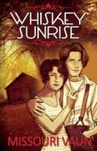 Whiskey Sunrise ebook by Missouri Vaun