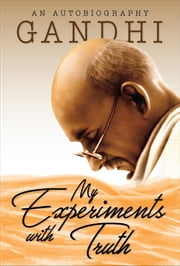 My Experiments with Truth - An Autobiography ebook by SBP Editors, Mahatma Gandhi