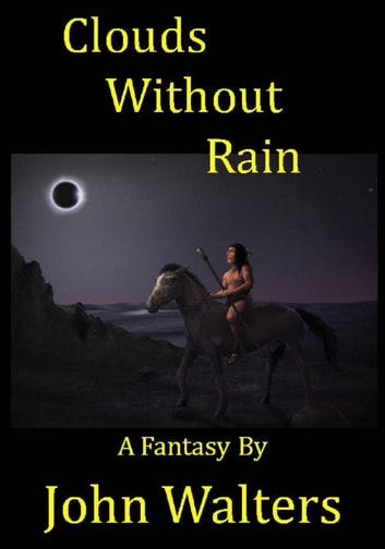 Clouds Without Rain: A Fantasy ebook by John Walters