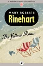 The Yellow Room ebook by Mary Roberts Rinehart