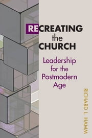Recreating the Church - Leadership for the Postmodern Age ebook by Dr. Richard Hamm