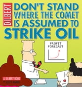 Don't Stand Where the Comet Is Assumed to Strike Oil - A Dilbert Book ebook by Scott Adams
