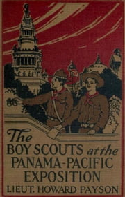The Boy Scouts at the Panama-Pacific Exposition ebook by Lieut. Howard Payson