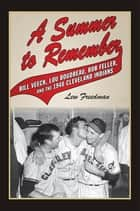 A Summer to Remember - Bill Veeck, Lou Boudreau, Bob Feller, and the 1948 Cleveland Indians ebook by Lew Freedman