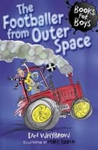 Books for Boys: The Footballer from Outer Space - Book 15 ebook by Ian Whybrow, Mark Beech