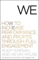 We - How to Increase Performance and Profits through Full Engagement ebook by Rudy Karsan, Kevin Kruse