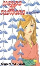 HOUSE OF FLOWERS - Episode 1-7 ebook by Mako Takami