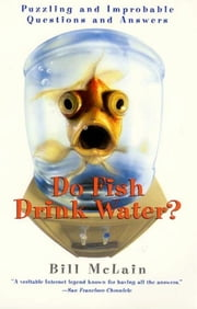 Do Fish Drink Water? - Puzzling And Improbable Questions And Answers ebook by Kobo.Web.Store.Products.Fields.ContributorFieldViewModel