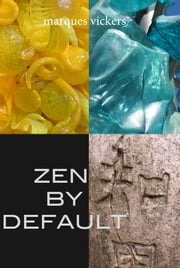 Zen By Default: The Poetry of Marques Vickers ebook by Marques Vickers