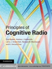 Principles of Cognitive Radio ebook by H. Vincent Poor,Narayan B. Mandayam,Professor Ezio Biglieri,Professor Andrea J. Goldsmith,Dr Larry J. Greenstein