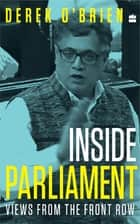 Inside Parliament: Views from the Front Row ebook by Derek O'Brien