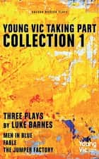 Young Vic Taking Part Collection 1: Three Plays by Luke Barnes ebook by Luke Barnes