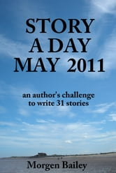 Story A Day May 2011 (stories) ebook by Morgen Bailey