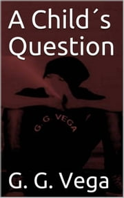 A Child's Question ebook by Guido Galeano Vega