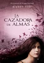 La cazadora de almas eBook by Alyson Noël